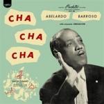 亞伯拉多・巴洛索與感官樂團:巴洛索唱恰恰  (進口版CD)<br>Abelardo Barroso & La Orquesta Sensacíon:Cha Cha Cha