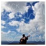 傑克.強森-此時.此地.有你  ( 進口版 CD )<br>Jack Johnson / From Here To Now To You