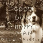 比爾.伏立索 - 人狗皆歡 ( 180 克 2LPs + CD )<br>Bill Frisell - Good Dog, Happy Man
