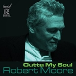 羅伯.摩爾-出自靈魂 ( CD )<br>Robert Moore - Outta My Soul<br>FR712