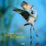 【線上試聽】埃德加.尼赫特 - 在水深處舞動 (CD)<br>Edgar Knecht - Dance On Deep Waters