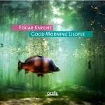【線上試聽】埃德加‧尼赫特 ─ 利洛費早晨 ( CD )<br>Edgar Knecht / Good Morning Lilofee