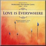 瑪格麗特.路斯芬.蘭-愛,無所不在:歌曲精選輯 Vol. 1 ( 2CD )<br>Love is everywhere - Selected songs of Margaret Ruthven Lang – Volume 1<br>Margaret Ruthven LANG (1867-1972)<br>( 線上試聽 )